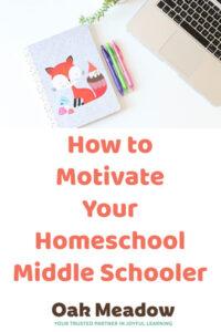 How to Motivate Your Homeschool Middle Schooler | Oak Meadow