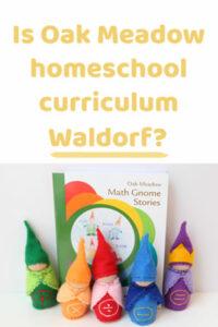 Oak Meadow and Waldorf with gnomes - Is Oak Meadow homeschool curriculum Waldorf?