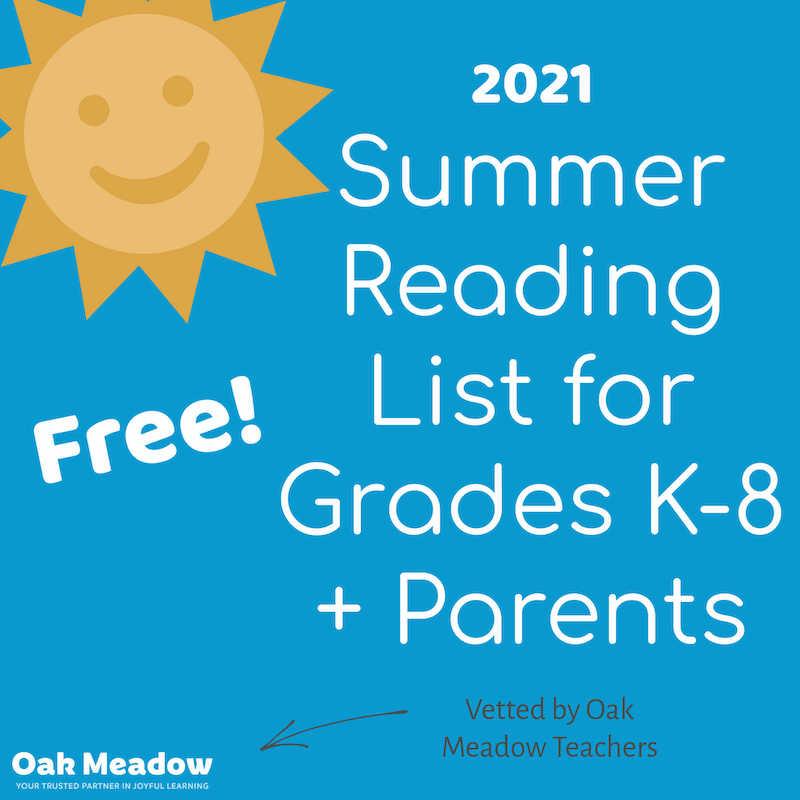 2021 Summer Reading List for Grades K-8 & Parents - Vetted by Oak Meadow Teachers